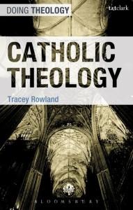 Catholic Theology (Bloomsbury, 2017) by Tracey Rowland